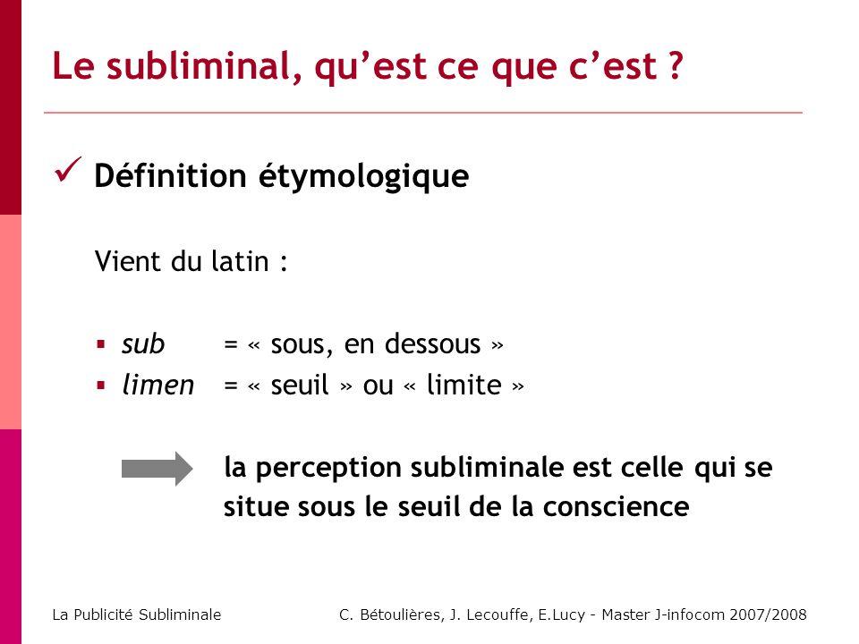 C. Bétoulières, J. Lecouffe, E.Lucy - Master J-infocom 2007/2008 La Publicité Subliminale Le subliminal, quest ce que cest ? Définition étymologique V
