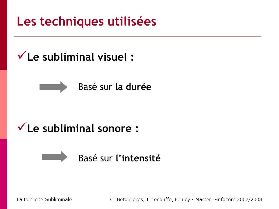C. Bétoulières, J. Lecouffe, E.Lucy - Master J-infocom 2007/2008 La Publicité Subliminale Les techniques utilisées Le subliminal visuel : Basé sur la