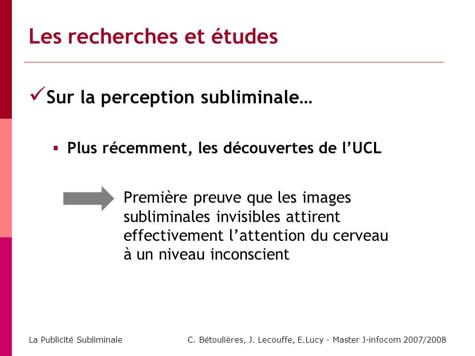 C. Bétoulières, J. Lecouffe, E.Lucy - Master J-infocom 2007/2008 La Publicité Subliminale Les recherches et études Sur la perception subliminale… Plus