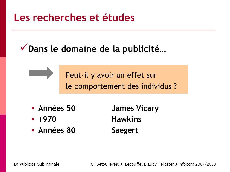 C. Bétoulières, J. Lecouffe, E.Lucy - Master J-infocom 2007/2008 La Publicité Subliminale Les recherches et études Dans le domaine de la publicité… Pe