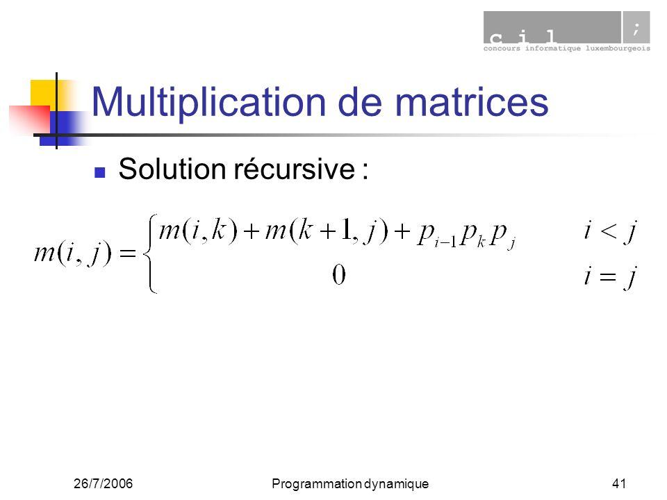 26/7/2006Programmation dynamique41 Multiplication de matrices Solution récursive :