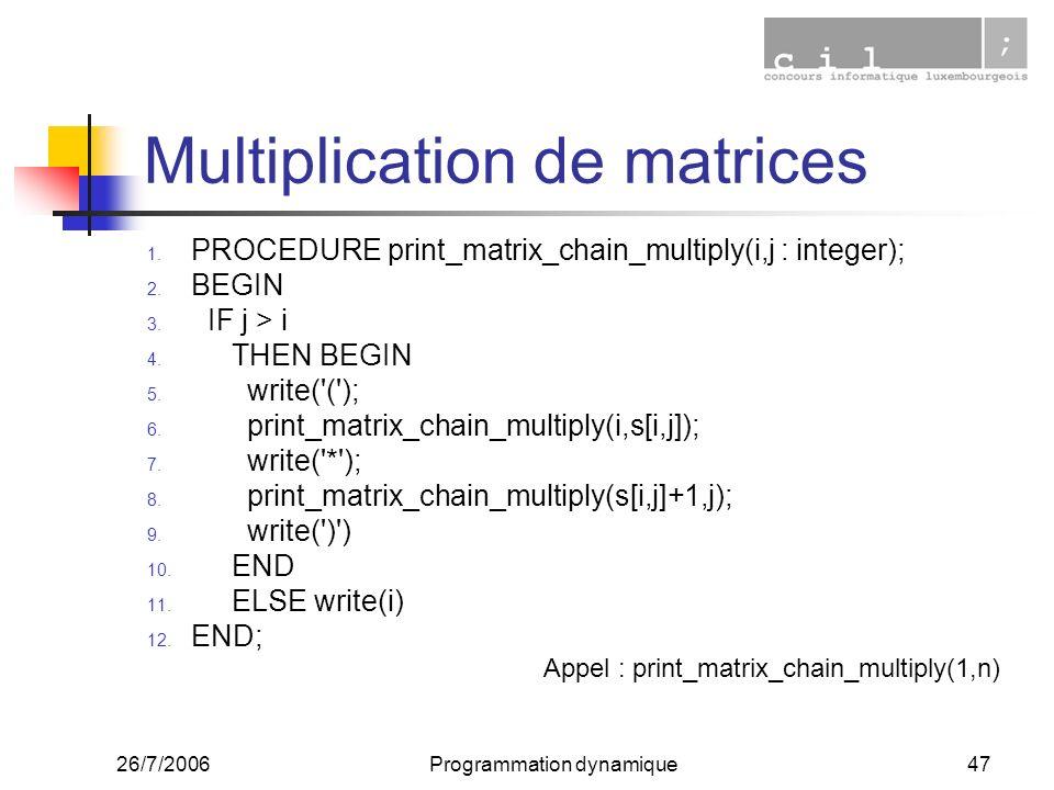 26/7/2006Programmation dynamique47 Multiplication de matrices 1. PROCEDURE print_matrix_chain_multiply(i,j : integer); 2. BEGIN 3. IF j > i 4. THEN BE