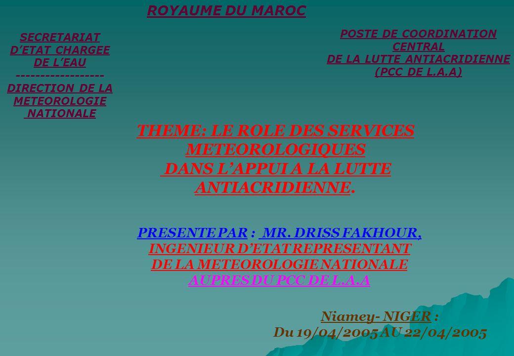 PRESENTE PAR : MR. DRISS FAKHOUR, INGENIEUR DETAT REPRESENTANT DE LA METEOROLOGIE NATIONALE AUPRES DU PCC DE L.A.A THEME: LE ROLE DES SERVICES METEORO