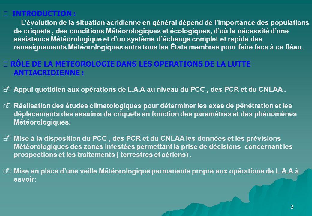 2 INTRODUCTION : L évolution de la situation acridienne en général dépend de l importance des populations de criquets, des conditions Météorologiques