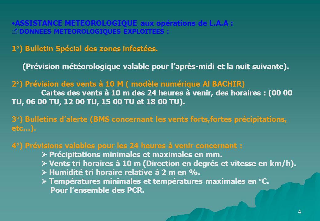 4 ASSISTANCE METEOROLOGIQUE aux opérations de L.A.A : DONNEES METEOROLOGIQUES EXPLOITEES : 1°) Bulletin Spécial des zones infestées. (Prévision météor