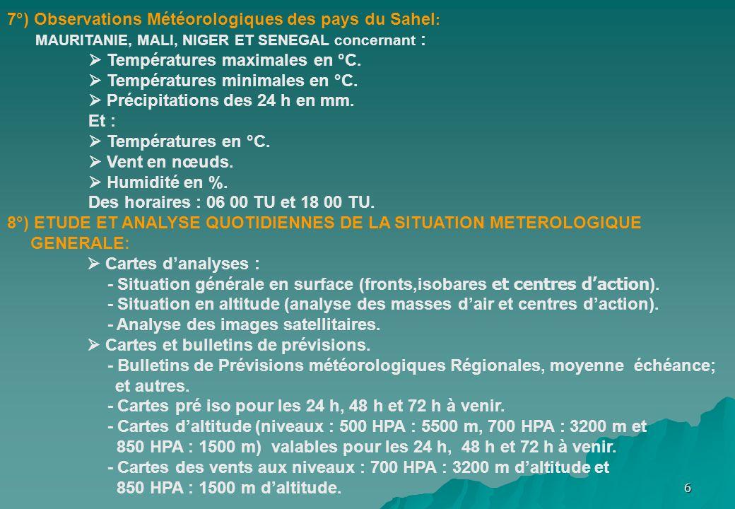 6 7°) Observations Météorologiques des pays du Sahel : MAURITANIE, MALI, NIGER ET SENEGAL concernant : Températures maximales en °C. Températures mini