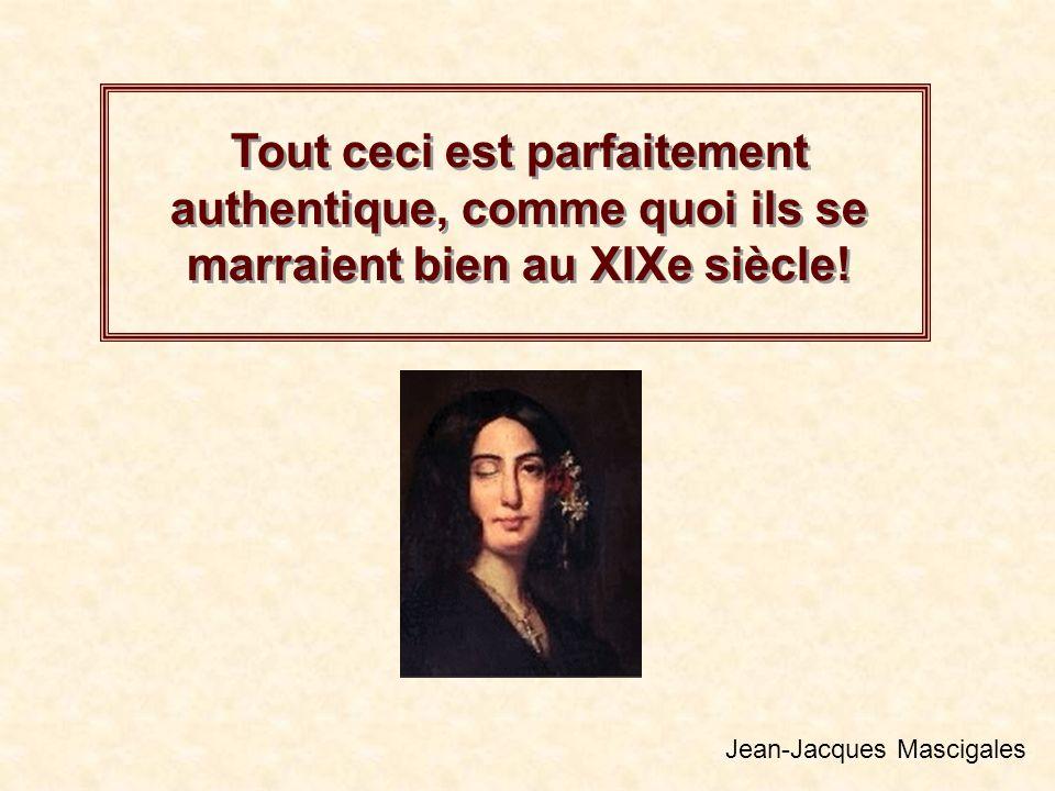 Tout ceci est parfaitement authentique, comme quoi ils se marraient bien au XIXe siècle! Jean-Jacques Mascigales