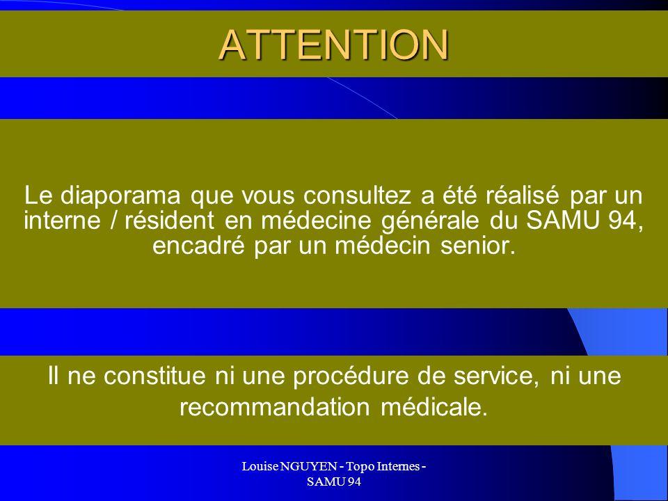 Louise NGUYEN - Topo Internes - SAMU 94 ATTENTION Le diaporama que vous consultez a été réalisé par un interne / résident en médecine générale du SAMU