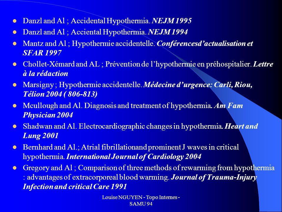 Louise NGUYEN - Topo Internes - SAMU 94 Danzl and Al ; Accidental Hypothermia. NEJM 1995 Danzl and Al ; Acciental Hypothermia. NEJM 1994 Mantz and Al