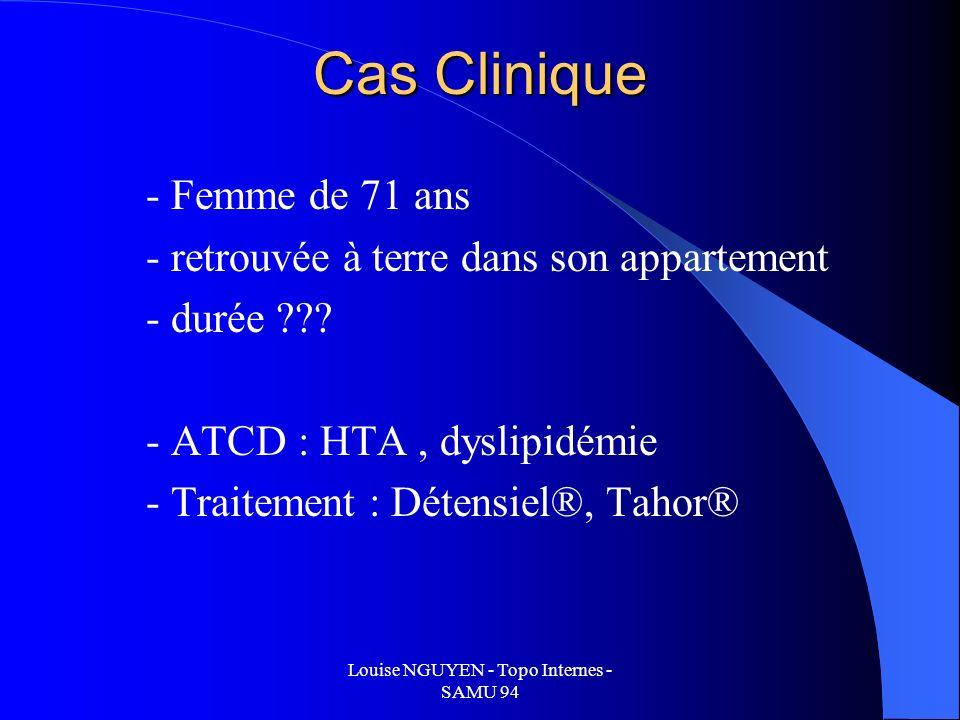 Louise NGUYEN - Topo Internes - SAMU 94 Cas Clinique (1) GCS = 11 ( Y3 V3 M5 ) T° tympanique : 27,4° C Glycémie capillaire : 8,1 mmol/l TA : 90/30 mmHg symétrique FC : 50/min FR : 12/min SpO2 : 98% sous O2 6l/min