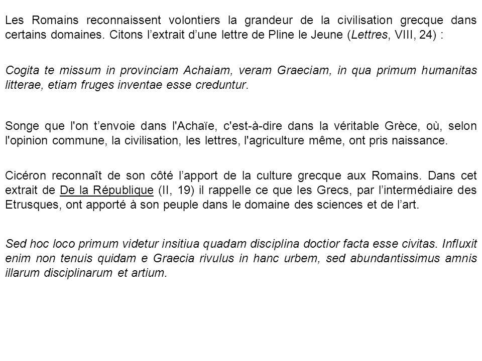 Les Romains reconnaissent volontiers la grandeur de la civilisation grecque dans certains domaines.