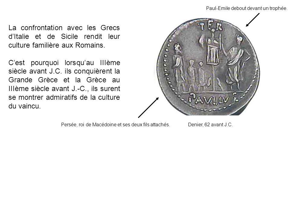 La confrontation avec les Grecs dItalie et de Sicile rendit leur culture familière aux Romains.