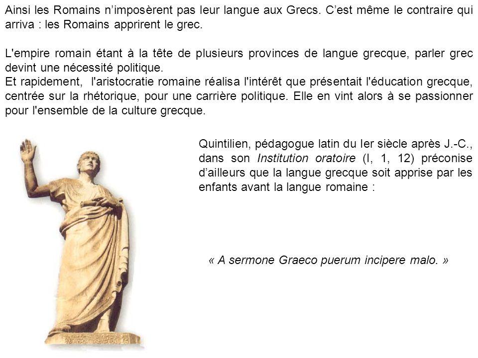 Ainsi les Romains nimposèrent pas leur langue aux Grecs.