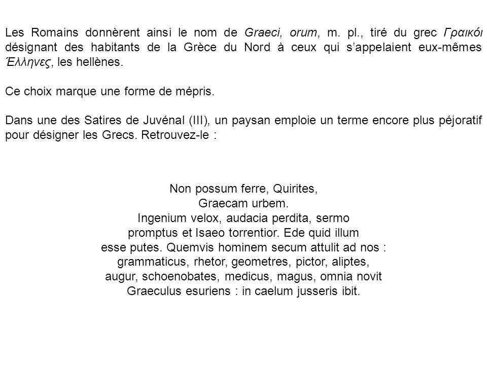 Les Romains donnèrent ainsi le nom de Graeci, orum, m.