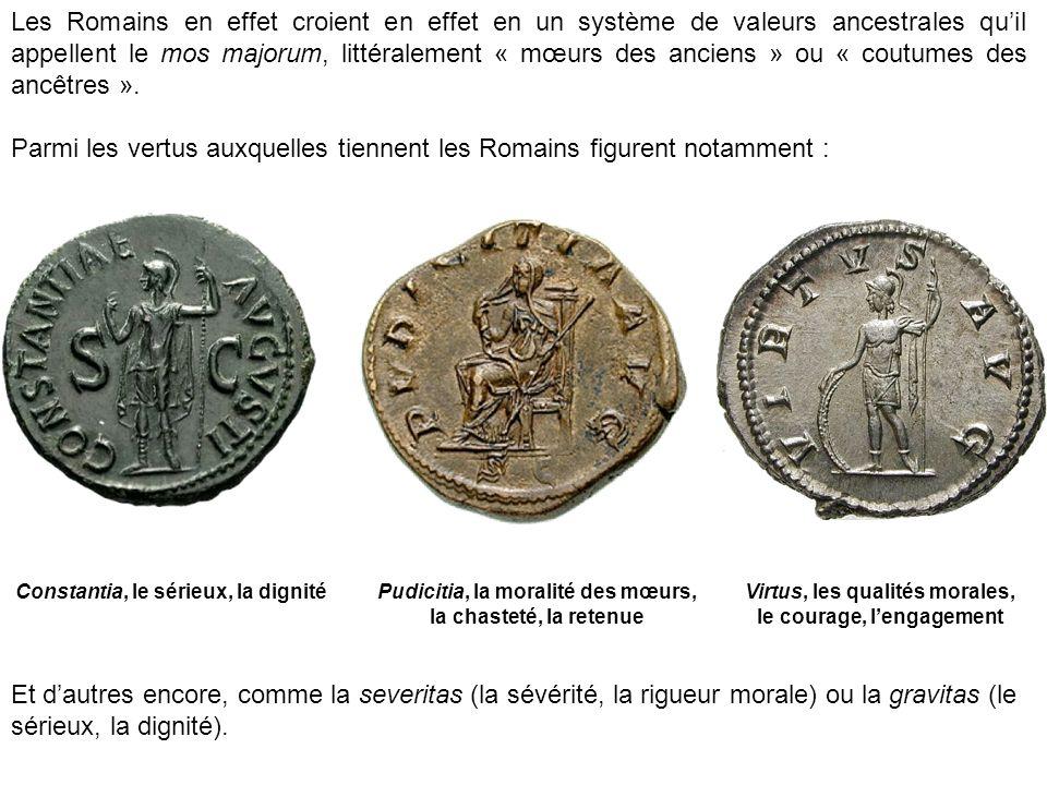 Les Romains en effet croient en effet en un système de valeurs ancestrales quil appellent le mos majorum, littéralement « mœurs des anciens » ou « coutumes des ancêtres ».