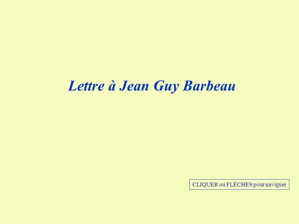 Lettre à Jean Guy Barbeau CLIQUER ou FLÈCHES pour naviguer