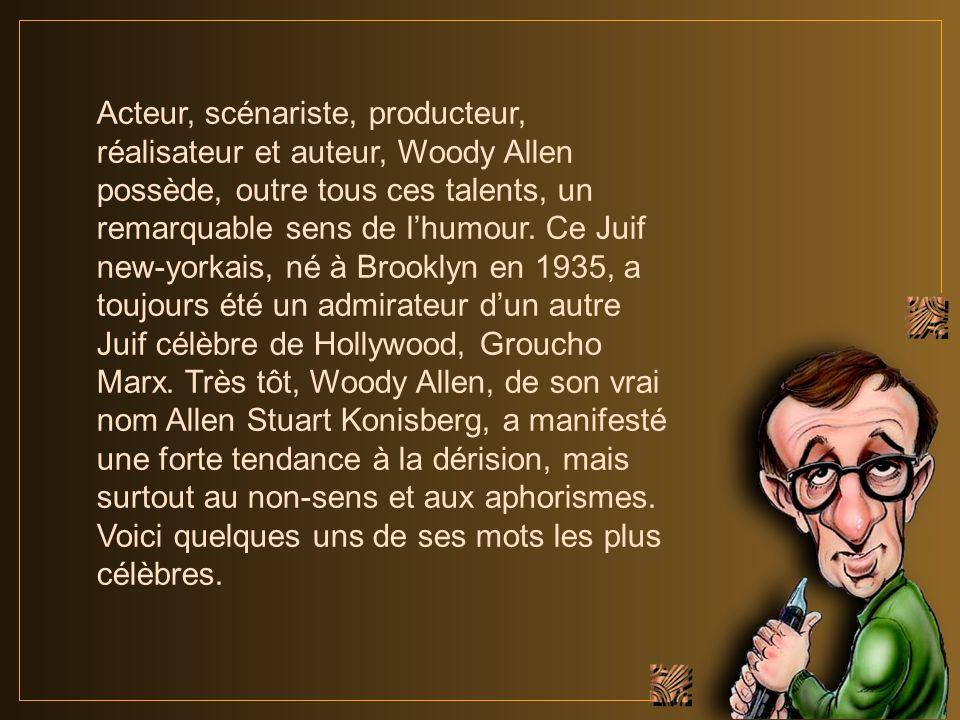 Acteur, scénariste, producteur, réalisateur et auteur, Woody Allen possède, outre tous ces talents, un remarquable sens de lhumour.