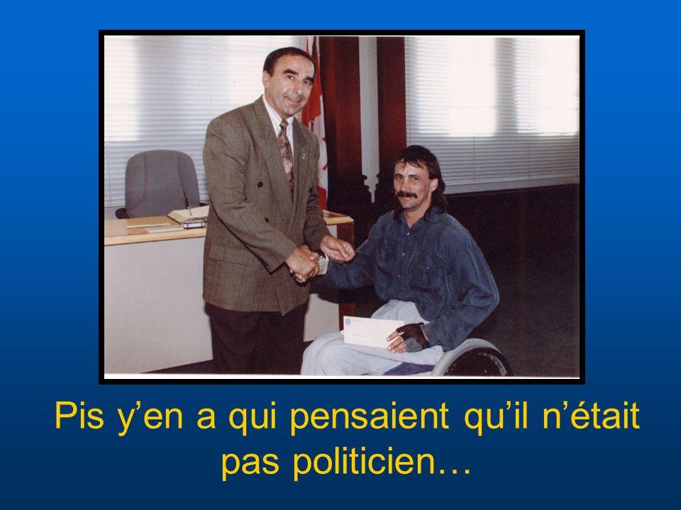 Pis yen a qui pensaient quil nétait pas politicien…