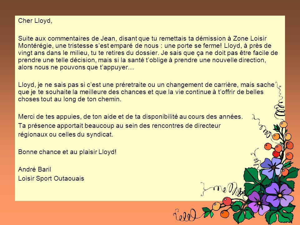 Cher Lloyd, Suite aux commentaires de Jean, disant que tu remettais ta démission à Zone Loisir Montérégie, une tristesse sest emparé de nous : une porte se ferme.