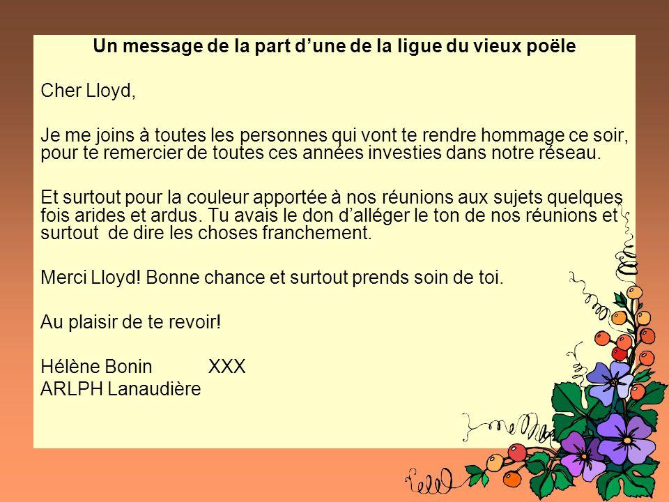 Un message de la part dune de la ligue du vieux poële Cher Lloyd, Je me joins à toutes les personnes qui vont te rendre hommage ce soir, pour te remercier de toutes ces années investies dans notre réseau.