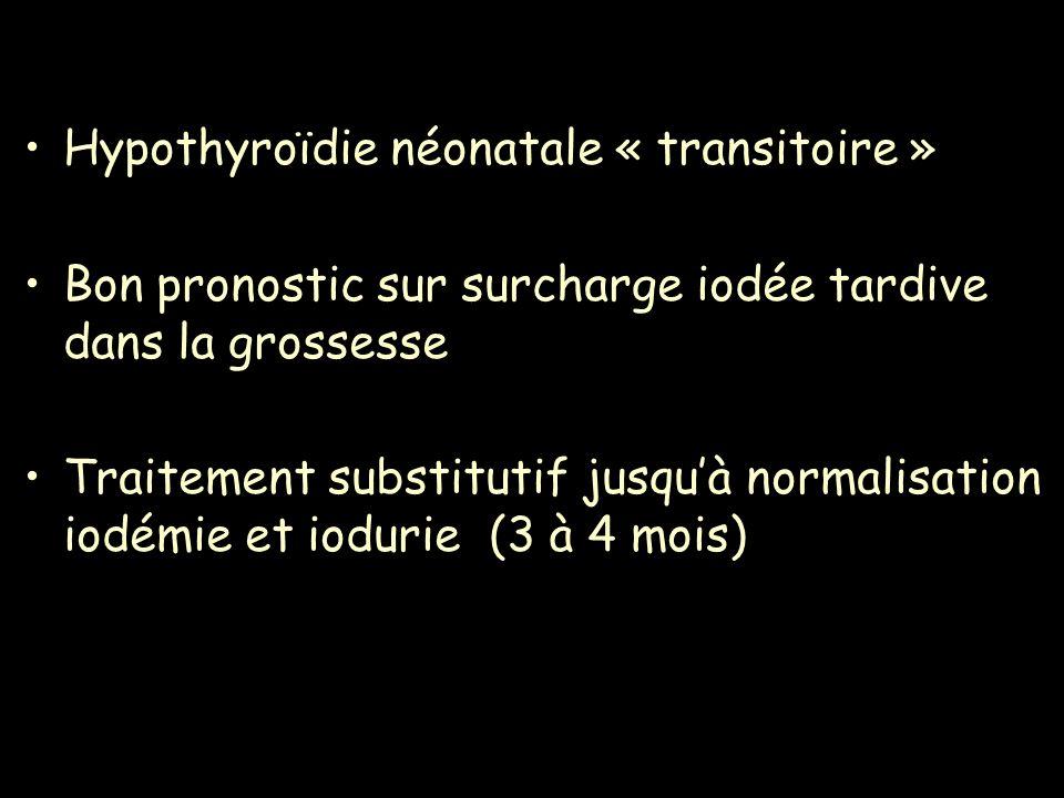 Hypothyroïdie néonatale « transitoire » Bon pronostic sur surcharge iodée tardive dans la grossesse Traitement substitutif jusquà normalisation iodémi