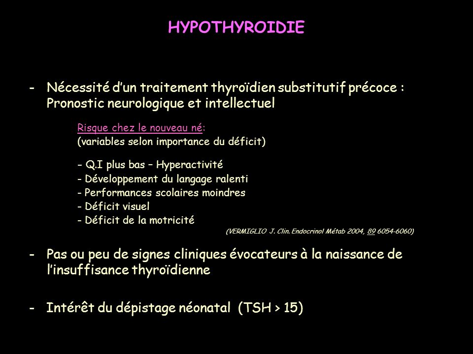 -Nécessité dun traitement thyroïdien substitutif précoce : Pronostic neurologique et intellectuel -Pas ou peu de signes cliniques évocateurs à la nais