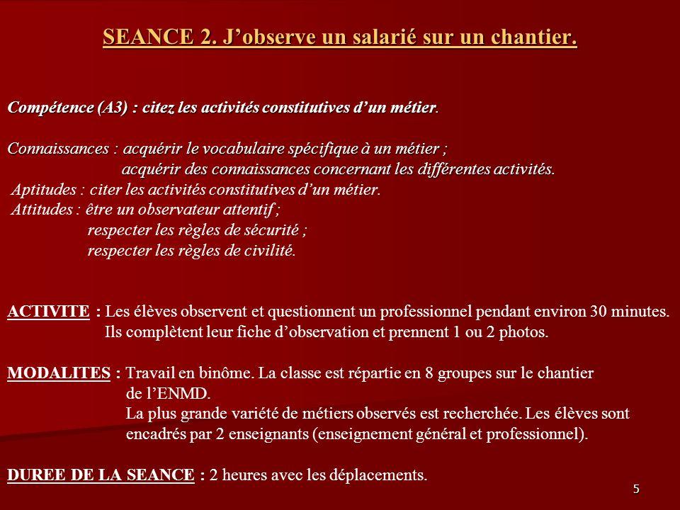5 SEANCE 2. Jobserve un salarié sur un chantier. Compétence (A3) : citez les activités constitutives dun métier. Connaissances : acquérir le vocabulai