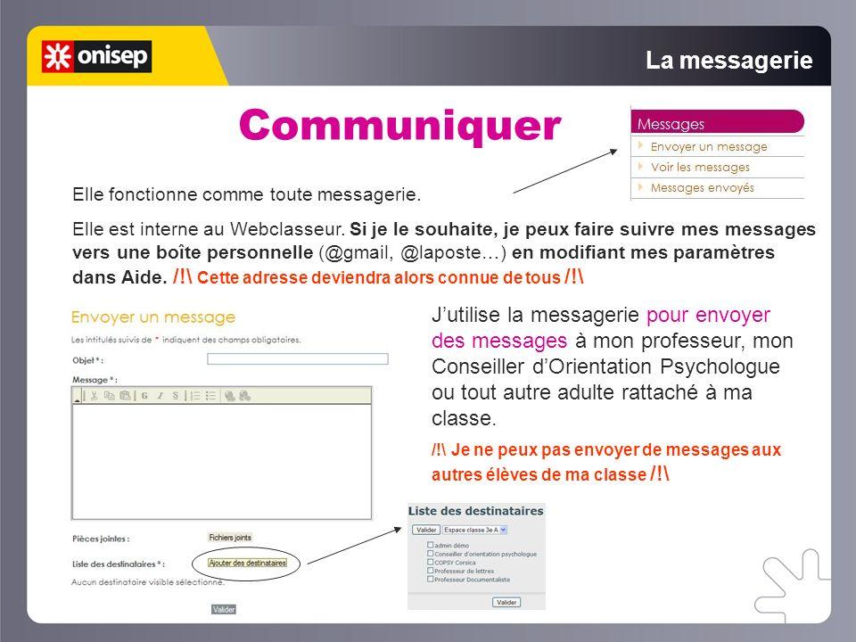 La messagerie Communiquer Elle fonctionne comme toute messagerie. Elle est interne au Webclasseur. Si je le souhaite, je peux faire suivre mes message