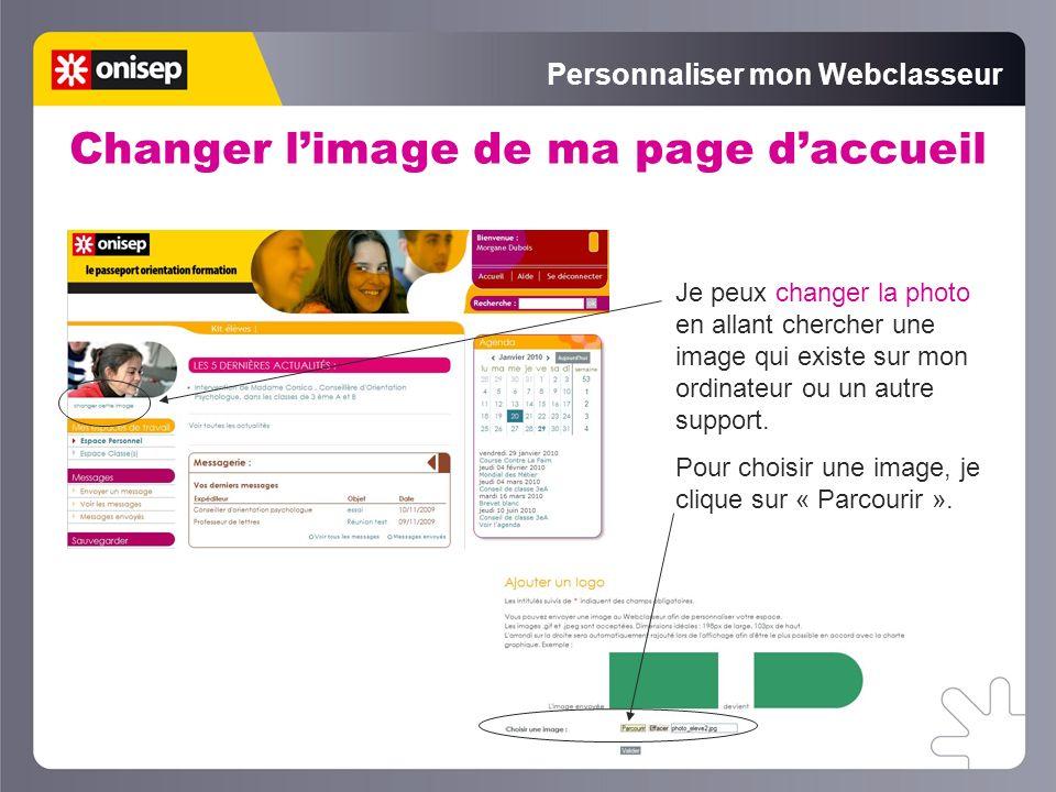Personnaliser mon Webclasseur Changer limage de ma page daccueil Je peux changer la photo en allant chercher une image qui existe sur mon ordinateur o