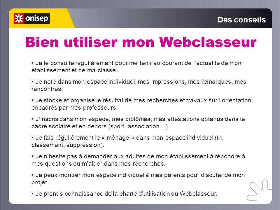 Des conseils Bien utiliser mon Webclasseur Je le consulte régulièrement pour me tenir au courant de lactualité de mon établissement et de ma classe. J