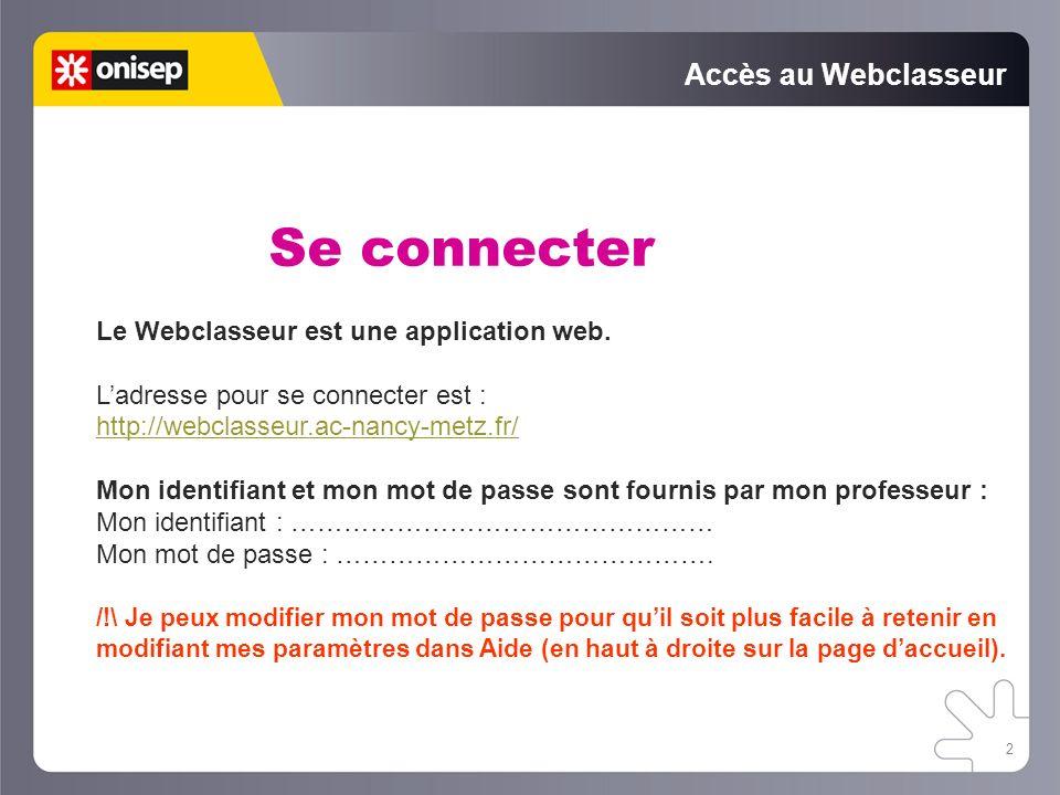 2 Accès au Webclasseur Se connecter Le Webclasseur est une application web. Ladresse pour se connecter est : http://webclasseur.ac-nancy-metz.fr/ Mon