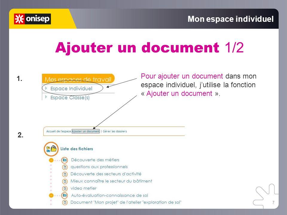 7 Mon espace individuel Ajouter un document 1/2 Pour ajouter un document dans mon espace individuel, jutilise la fonction « Ajouter un document ». 1.