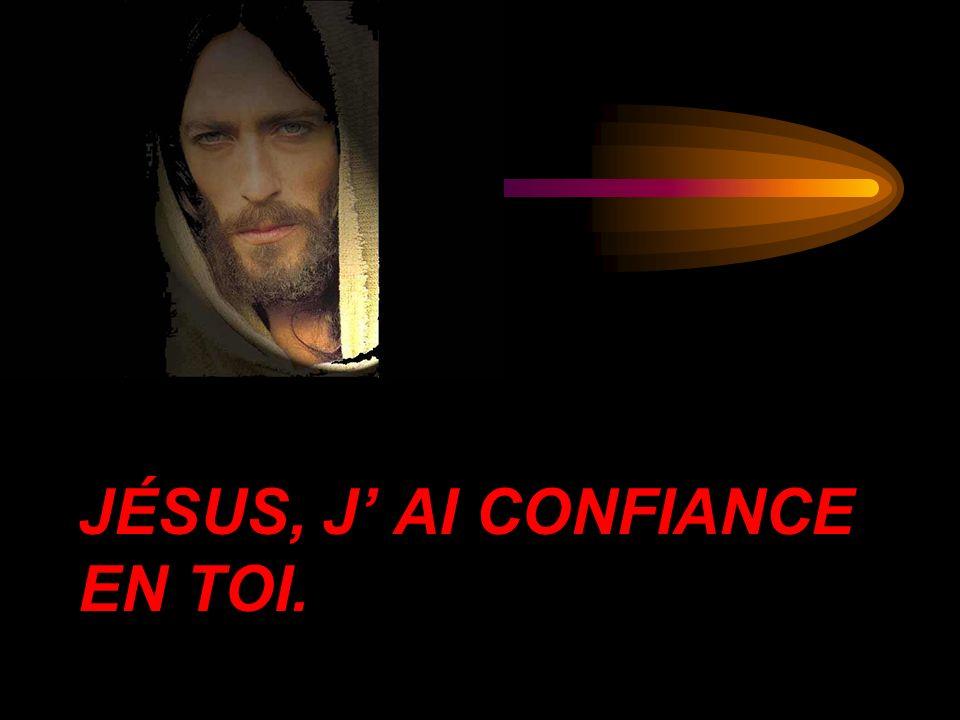 JÉSUS, J AI CONFIANCE EN TOI.