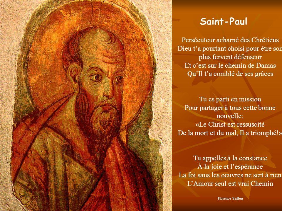 Saint-Paul Persécuteur acharné des Chrétiens Dieu ta pourtant choisi pour être son plus fervent défenseur Et cest sur le chemin de Damas QuIl ta combl