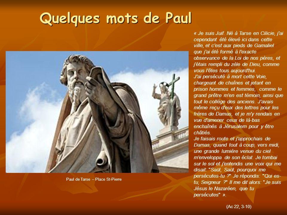 Quelques mots de Paul Paul de Tarse – Place St-Pierre « Je suis Juif. Né à Tarse en Cilicie, j'ai cependant été élevé ici dans cette ville, et c'est a