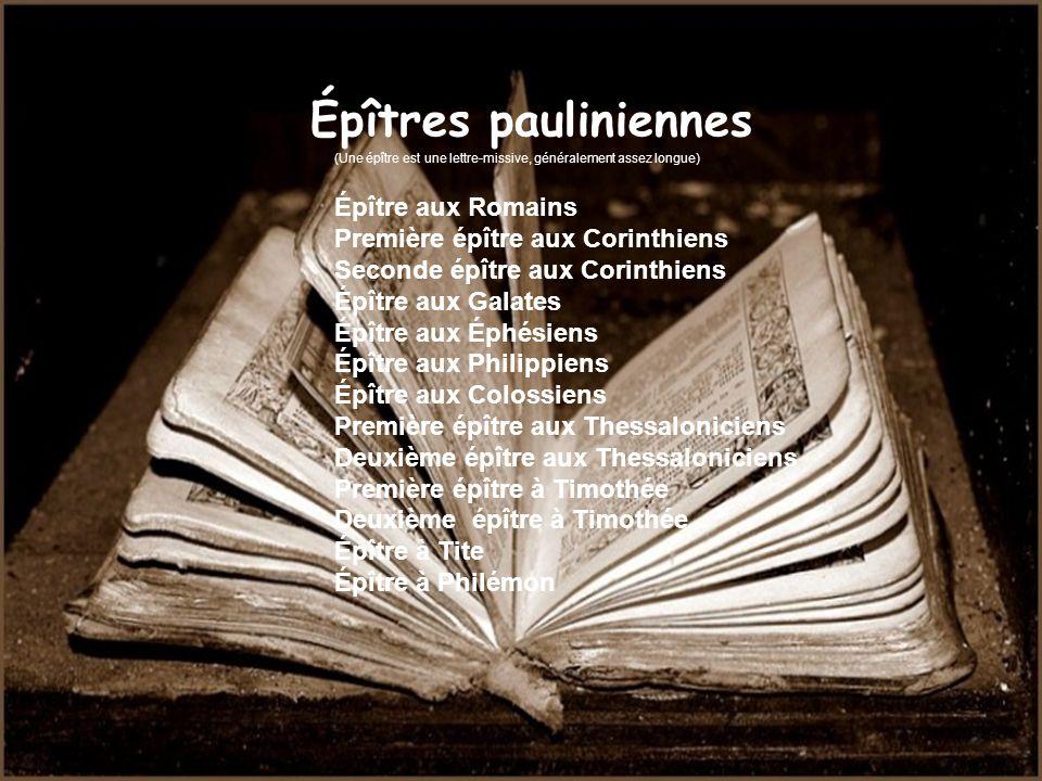 Épître aux Romains Première épître aux Corinthiens Seconde épître aux Corinthiens Épître aux Galates Épître aux Éphésiens Épître aux Philippiens Épître aux Colossiens Première épître aux Thessaloniciens Deuxième épître aux Thessaloniciens Première épître à Timothée Deuxième épître à Timothée Épître à Tite Épître à Philémon Épîtres pauliniennes (Une épître est une lettre-missive, généralement assez longue)