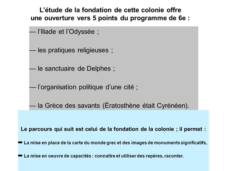 Létude de la fondation de cette colonie offre une ouverture vers 5 points du programme de 6e : lIliade et lOdyssée ; les pratiques religieuses ; le sa