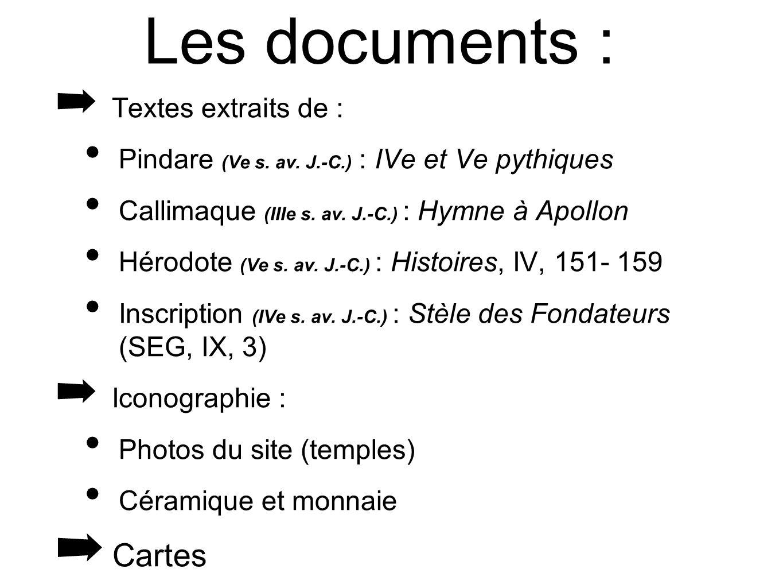 Les documents : Textes extraits de : Pindare (Ve s. av. J.-C.) : IVe et Ve pythiques Callimaque (IIIe s. av. J.-C.) : Hymne à Apollon Hérodote (Ve s.