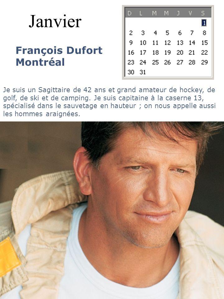 Janvier François Dufort Montréal Je suis un Sagittaire de 42 ans et grand amateur de hockey, de golf, de ski et de camping. Je suis capitaine à la cas