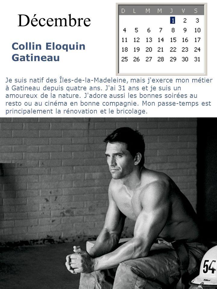 Décembre Collin Eloquin Gatineau Je suis natif des Îles-de-la-Madeleine, mais j'exerce mon métier à Gatineau depuis quatre ans. J'ai 31 ans et je suis