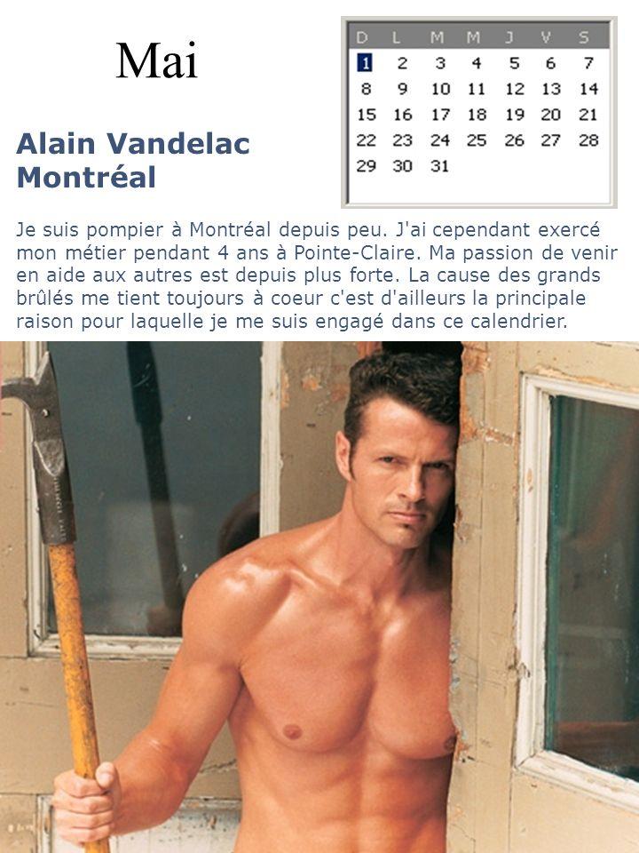 Mai Alain Vandelac Montréal Je suis pompier à Montréal depuis peu. J'ai cependant exercé mon métier pendant 4 ans à Pointe-Claire. Ma passion de venir