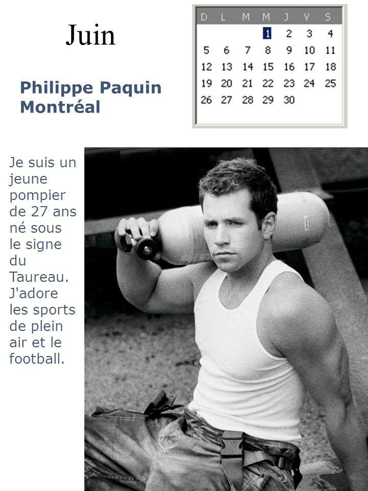 Juin Philippe Paquin Montréal Je suis un jeune pompier de 27 ans né sous le signe du Taureau. J'adore les sports de plein air et le football.