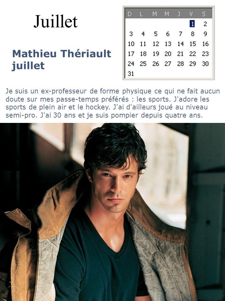 Juillet Mathieu Thériault juillet Je suis un ex-professeur de forme physique ce qui ne fait aucun doute sur mes passe-temps préférés : les sports. J'a