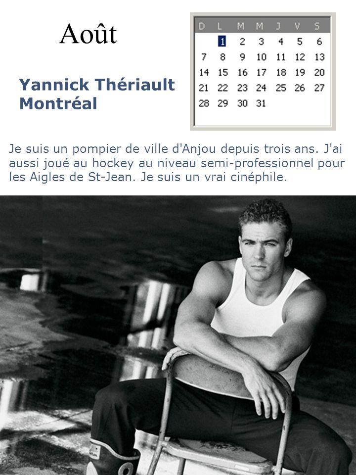 Août Yannick Thériault Montréal Je suis un pompier de ville d'Anjou depuis trois ans. J'ai aussi joué au hockey au niveau semi-professionnel pour les