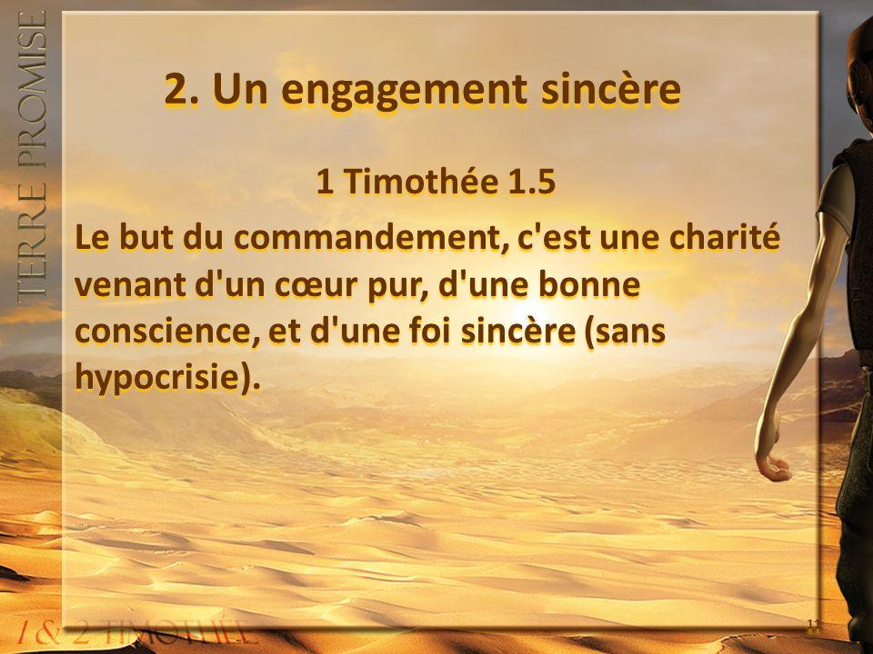 2. Un engagement sincère 1 Timothée 1.5 Le but du commandement, c'est une charité venant d'un cœur pur, d'une bonne conscience, et d'une foi sincère (