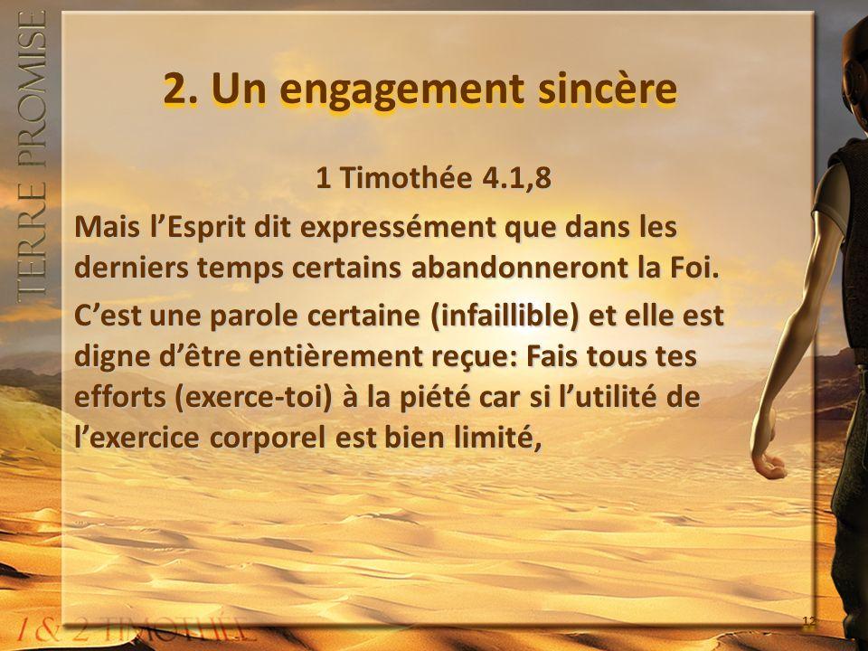 2. Un engagement sincère 1 Timothée 4.1,8 Mais lEsprit dit expressément que dans les derniers temps certains abandonneront la Foi. Cest une parole cer