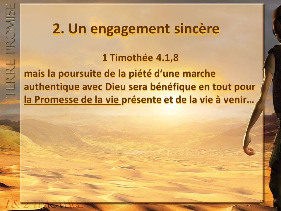 2. Un engagement sincère 1 Timothée 4.1,8 mais la poursuite de la piété dune marche authentique avec Dieu sera bénéfique en tout pour la Promesse de l
