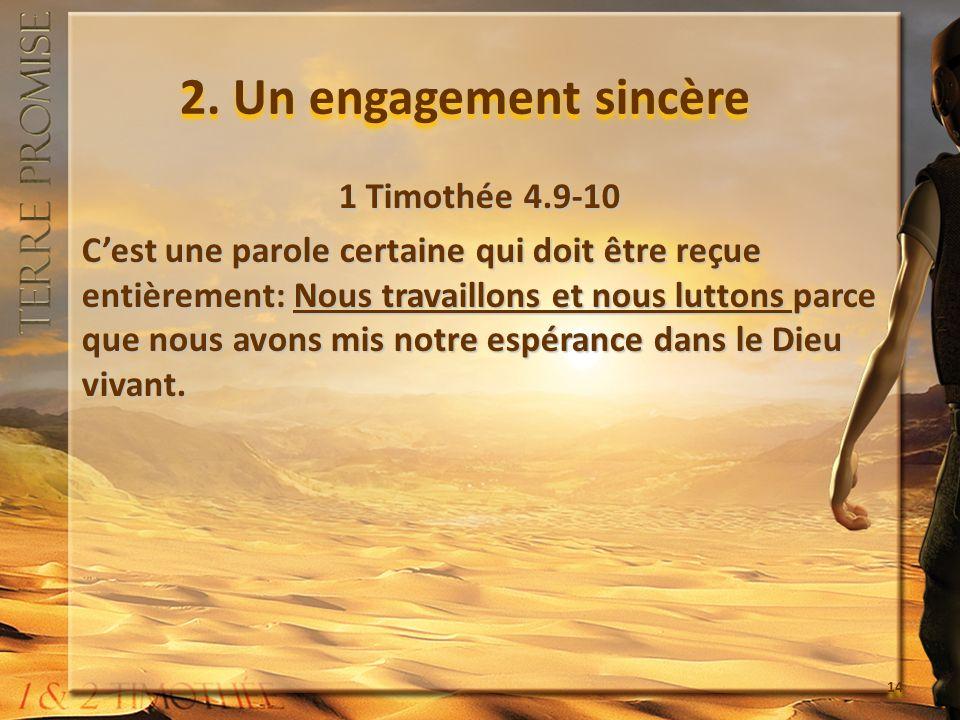 2. Un engagement sincère 1 Timothée 4.9-10 Cest une parole certaine qui doit être reçue entièrement: Nous travaillons et nous luttons parce que nous a