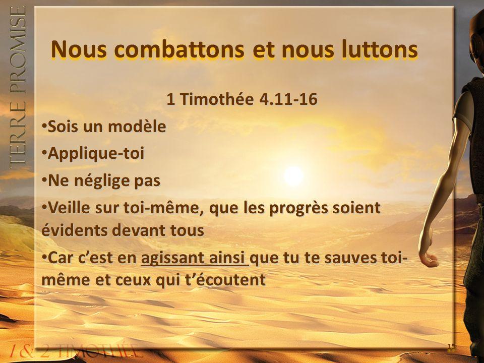 Nous combattons et nous luttons 1 Timothée 4.11-16 Sois un modèle Sois un modèle Applique-toi Applique-toi Ne néglige pas Ne néglige pas Veille sur to
