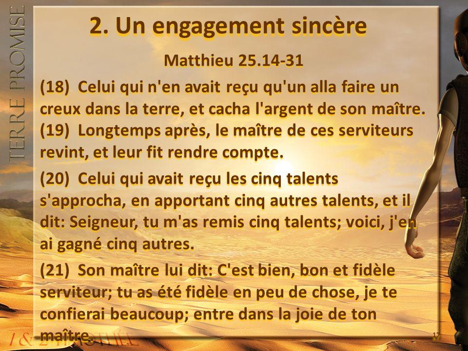 2. Un engagement sincère Matthieu 25.14-31 (18) Celui qui n'en avait reçu qu'un alla faire un creux dans la terre, et cacha l'argent de son maître. (1